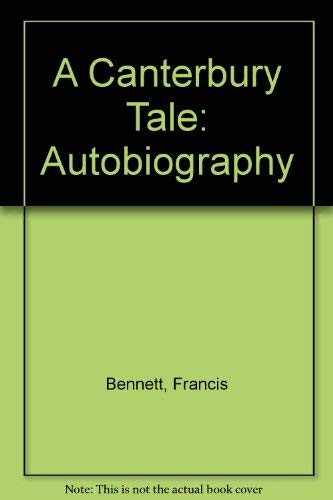 A Canterbury tale. The autobiography of Dr Francis Bennett
