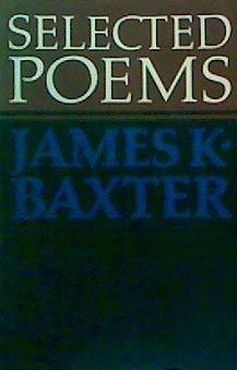 Selected poems James K Baxter: Weir,J E (editor)