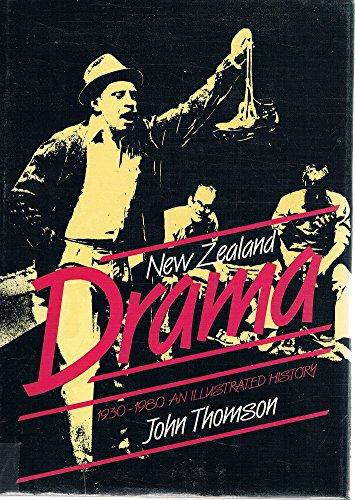 New Zealand Drama, 1930-80: An Illustrated History: Thomson, John