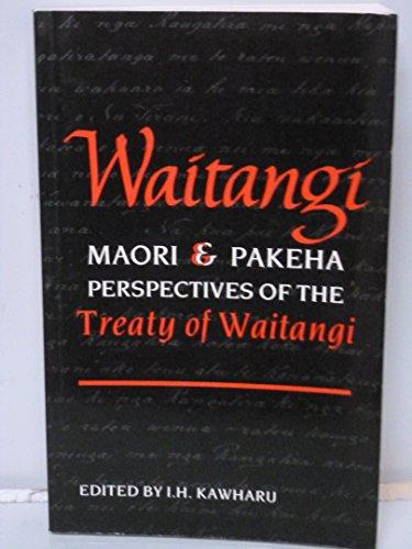 WAITANGI: MAORI AND PAKEHA PERSPECTIVES OF THE: KAWHARU, I. H.