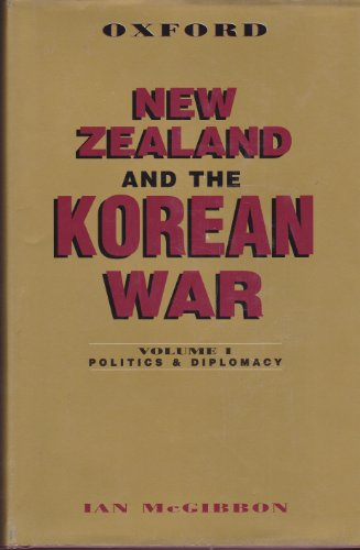 New Zealand and the Korean War: Volume 1: Politics and Diplomacy (0195582535) by McGibbon, Ian