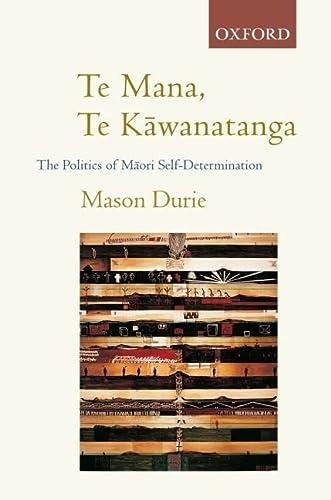 Te Mana Te Kawanatanga: The Politics of: Mason H. Durie
