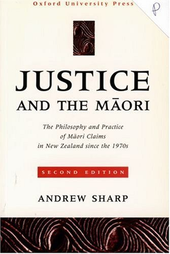 9780195583823: Justice and the M=aori: The Philosophy and Practice of M=aori Claims in New Zealand since the 1970s