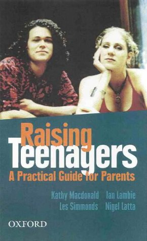 Raising Teenagers: A Practical Guide for Parents: Kathy Macdonald, Ian