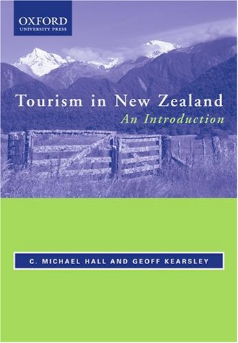 Tourism in New Zealand: An Introduction: Hall, C. Michael, Kearsley, Geoff