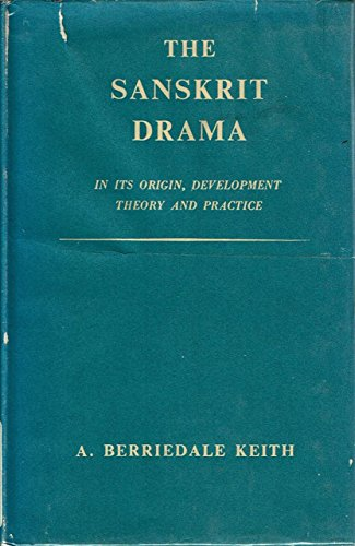 Sanskrit Drama in Its Origin, Development, Theory and Practice: Keith, Arthur Berriedale