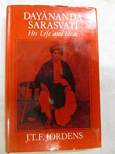 Dayananda Sarasvati his life and ideas: Jordens, J.T.F.