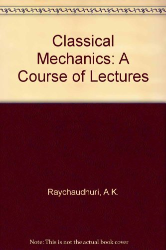 Classical Mechanics : A Course of Lectures: Raychaudhuri, A. K.