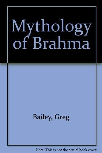 The Mythology of Brahma: Bailey, Greg M.