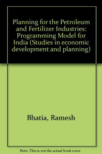 Planning for the Petroleum and Fertilizer Industries; A Programming Model for India.: Ramesh Bhatia...