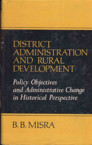 District Administration and Rural Development in India: Policy Objectives and Administrative Change...