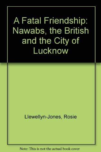 9780195617061: A Fatal Friendship: The Nawabs, the British and the City of Lucknow