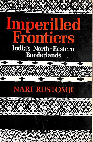 Imperilled Frontiers: India's North-Eastern Borderlands (0195617118) by Nari Rustomji