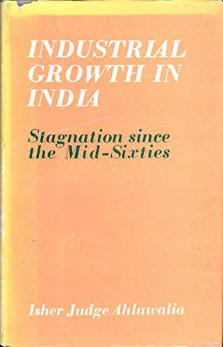 9780195617870: Industrial Growth in India: Stagnation Since the Mid-Sixties