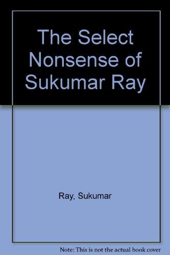 The Select Nonsense of Sukumar Ray: Ray, Sukumar