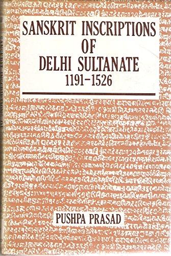 Sanskrit Inscriptions of Delhi Sultanate: 1191-1526: Prasad, Pushpa