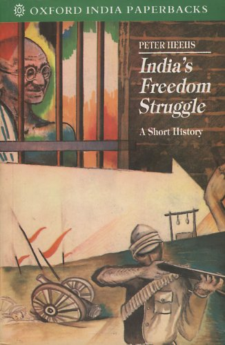 INDIA'S FREEDOM STRUGGLE, 1857-1947: A SHORT HISTORY.: HEEHS, Peter.