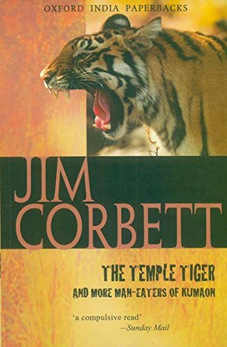 The Temple Tiger and More Man-Eaters of Kumaon (Oxford India Paperbacks) (9780195622577) by Corbett, Jim