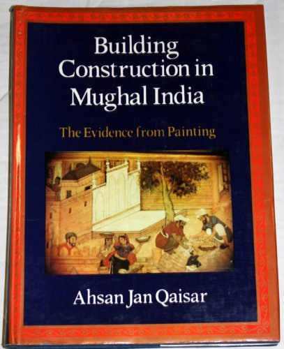 9780195622607: Building Construction in Mughal India: The Evidence from Painting