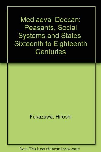 9780195623093: The medieval Deccan: Peasants, social systems, and states, sixteenth to eighteenth centuries