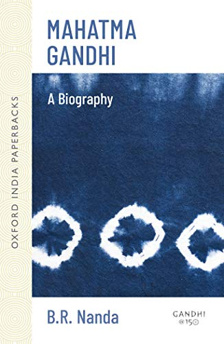 Mahatma Gandhi: A Biography (Oxford India Paperbacks): B. R. Nanda