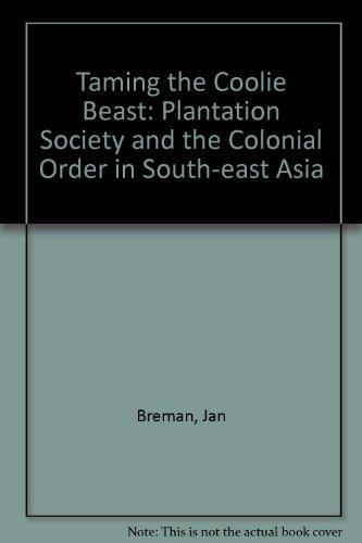 9780195623659: Taming the Coolie Beast: Plantation Society and the Colonial Order in Southeast Asia