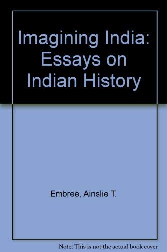 Imagining India, Essays on Indian History: Embree, Ainslie T.