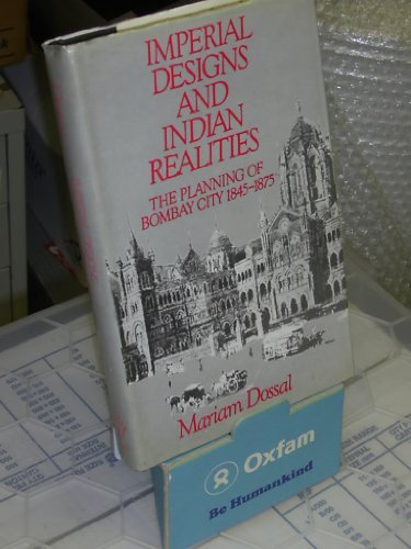 9780195625837: Imperial Designs and Indian Realities: The Planning of Bombay City, 1845-1875