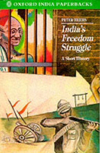 India's Freedom Struggle 1857-1947: A Short History: Heehs, Peter