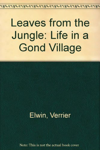 Leaves from the Jungle: Life in a Gond Village (0195628527) by Elwin, Verrier