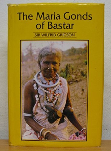 The Maria Gonds of Bastar: Grigson, Wilfred