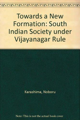 Towards a New Formation: South Indian Society under Vijayanagar Rule: Karashima, Noboru