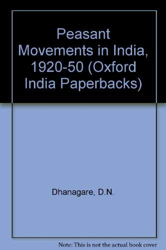 Peasant Movements in India, 1920-50 (Oxford India Paperbacks): Dhanagare, D.N.