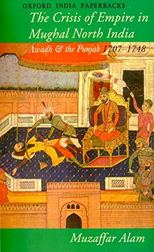 9780195630008: The Crisis of Empire in Mughal North India: Awadh and the Punjab 1707-1748 (Oxford India Paperbacks)