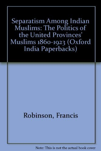 9780195631265: Separatism among Indian Muslims: The Politics of the United Provinces' Muslims 1860-1923 (Oxford India Paperbacks)
