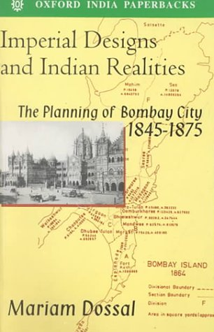 9780195631388: Imperial Designs and Indian Realities: The Planning of Bombay City 1845-1875