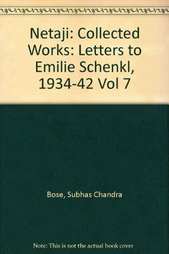 9780195634099: Netaji: Collected Works: Volume 7: Letters to Emilie Schenkl, 1934-1942 (Netaji : Collected Works, Vol 7)