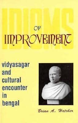 Idioms of Improvement: Vidyasagar and Cultural Encounter: Hatcher, Brian Allison