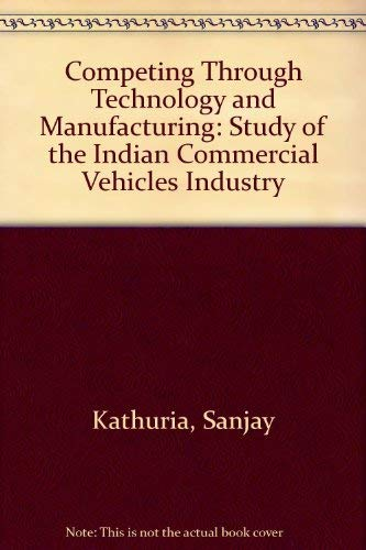 Competing through Technology and Manufacturing: A Study of the Indian Commerc.