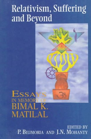 9780195638585: Relativism, Suffering and Beyond: Essays in Memory of Bimal K. Matilal