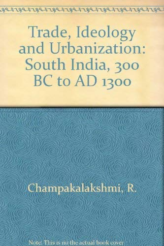 9780195638707: Trade, Ideology and Urbanization: South India 300 BC to AD 1300