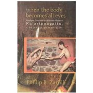 9780195639407: When the Body Becomes All Eyes: Paradigms, Discourses and Practices of Power in Kalarippayattu, a South Indian Martial Art