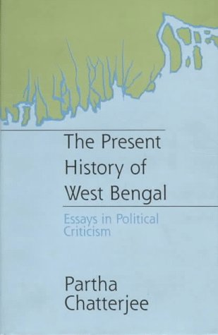 The Present History of West Bengal: Essays: Chatterjee, Partha