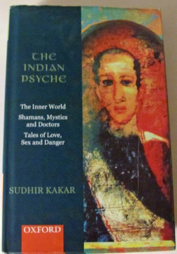 9780195640601: The Indian Psyche the Inner World Shamans, Mystics and Doctors Tales of Love,...