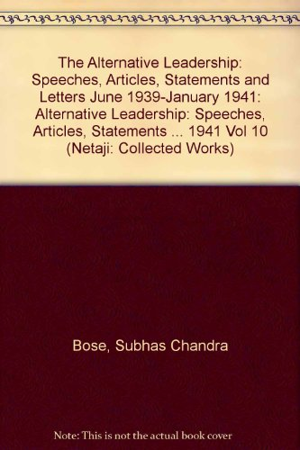 9780195641530: Netaji: Collected Works: The Alternative Leadership Volume 10: Speeches, Articles, Statements and Letters, June 1939-January 1941