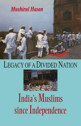 Legacy Of A Divided Nation India'S Muslims: Hasan Musirul