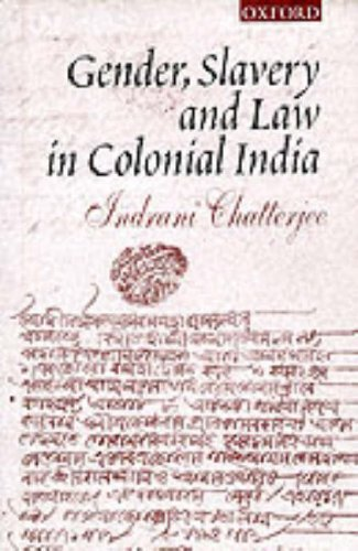 Gender, Slavery and Law in Colonial India: Chatterjee, Indrani
