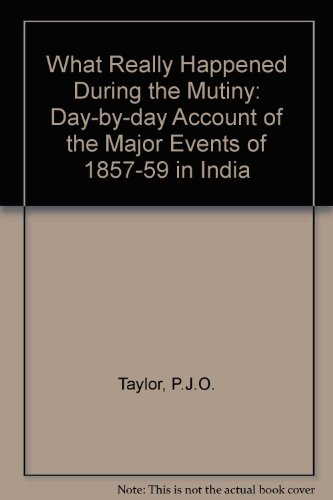 9780195641820: What Really Happened During the Mutiny: A Day-by-Day Account of the Major Events of 1857-1859 in India