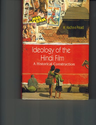 Ideology of the Hindi Film: A Historical: Prasad, M. Madhava
