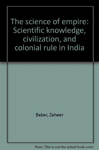 9780195643473: The science of empire: Scientific knowledge, civilization, and colonial rule in India